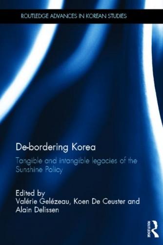 Valérie Gelézeau, Koen De Ceuster and Alain Delissen (eds.), De-Bordering Korea – Tangible and Intangible Legacies of the Sunshine Policy, Series: Routledge Advances in Korean Studies, 2013